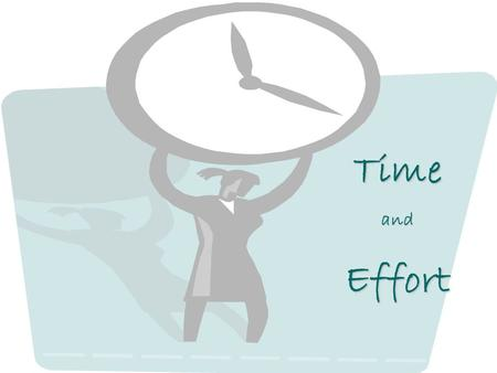 TimeandEffort. What is time and effort ? Time and effort is a record of the amount of time you spent on a particular project, activity, objective or population.