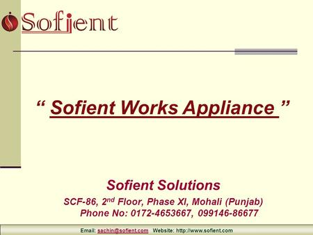 Sofient Solutions SCF-86, 2 nd Floor, Phase XI, Mohali (Punjab) Phone No: 0172-4653667, 099146-86677 Sofient Works Appliance