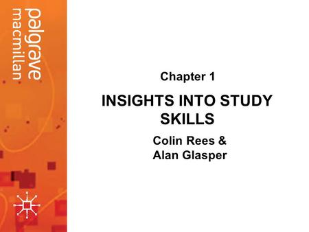 INSIGHTS INTO STUDY SKILLS Colin Rees & Alan Glasper Chapter 1.