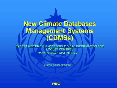 New Climate Databases Management Systems (CDMSs) EXPERT MEETING ON METEOROLOGICAL INFORMATION FOR LOCUST CONTROL 18-20 October 2004, Geneva Hama Kontongomde.