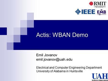 Actis: WBAN Demo Emil Jovanov Electrical and Computer Engineering Department University of Alabama in Huntsville.