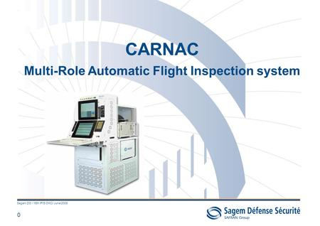 0 Sagem DS / 15th IFIS OKC/ June 2008 CARNAC Multi-Role Automatic Flight Inspection system.