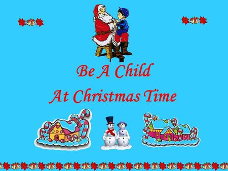 Be A Child At Christmas Time.