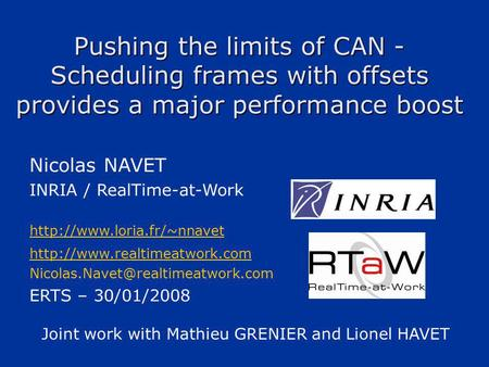 Pushing the limits of CAN - Scheduling frames with offsets provides a major performance boost Nicolas NAVET INRIA / RealTime-at-Work