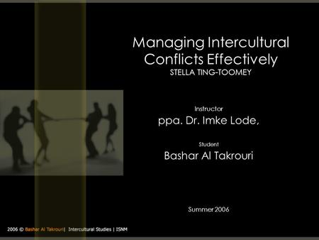Managing Intercultural Conflicts Effectively STELLA TING-TOOMEY Instructor ppa. Dr. Imke Lode, Student Bashar Al Takrouri Summer 2006.