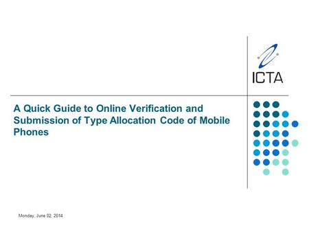 Monday, June 02, 2014 A Quick Guide to Online Verification and Submission of Type Allocation Code of Mobile Phones.
