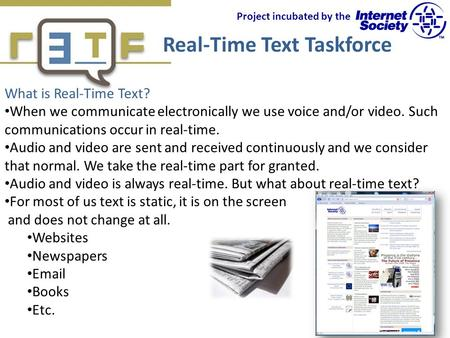 Real-Time Text Taskforce Project incubated by the What is Real-Time Text? When we communicate electronically we use voice and/or video. Such communications.