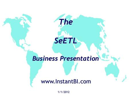 The SeETL Business Presentation 1/1/2012 www.InstantBI.com.