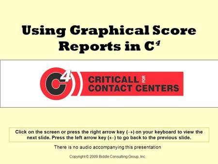Using Graphical Score Reports in C 4 Click on the screen or press the right arrow key ( ) on your keyboard to view the next slide. Press the left arrow.