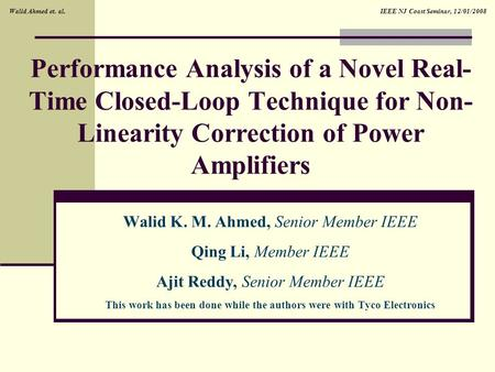 IEEE NJ Coast Seminar, 12/01/2008Walid Ahmed et. al. Performance Analysis of a Novel Real- Time Closed-Loop Technique for Non- Linearity Correction of.