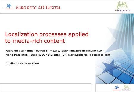 Localization processes applied to media-rich content Fabio Minazzi – Binari Sonori Srl – Italy, Mario De Bortoli – Euro.