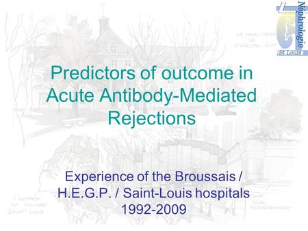 Predictors of outcome in Acute Antibody-Mediated Rejections Experience of the Broussais / H.E.G.P. / Saint-Louis hospitals 1992-2009.