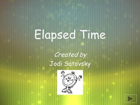 Elapsed Time Created by Jodi Satovsky Created by Jodi Satovsky.