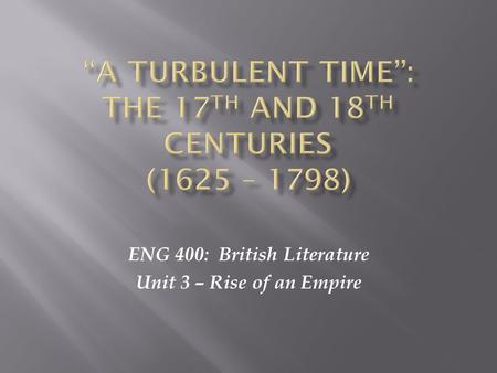 ENG 400: British Literature Unit 3 – Rise of an Empire.