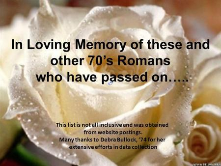 In Loving Memory of these and other 70s Romans who have passed on….. This list is not all inclusive and was obtained from website postings. Many thanks.