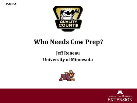 Who Needs Cow Prep? Jeff Reneau University of Minnesota P-MR-1.