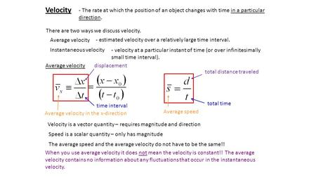 Velocity - The rate at which the position of an object changes with time in a particular direction. There are two ways we discuss velocity. Average velocity.