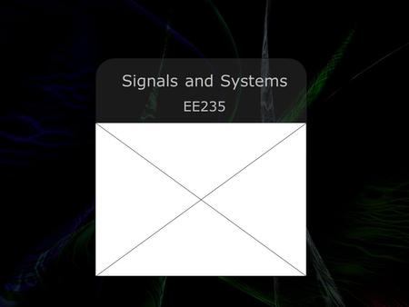 Leo Lam © 2010-2012 Signals and Systems EE235. Leo Lam © 2010-2012 Pet Q: Has the biomedical imaging engineer done anything useful lately? A: No, he's.