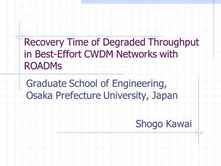 Recovery Time of Degraded Throughput in Best-Effort CWDM Networks with ROADMs Graduate School of Engineering, Osaka Prefecture University, Japan Shogo.