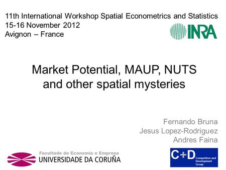 Market Potential, MAUP, NUTS and other spatial mysteries Fernando Bruna Jesus Lopez-Rodriguez Andres Faina 11th International Workshop Spatial Econometrics.