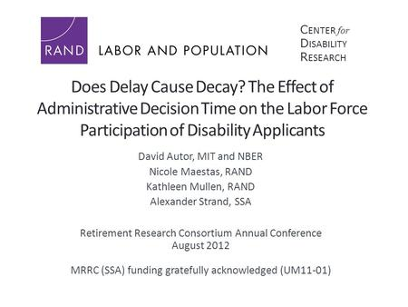 Does Delay Cause Decay? The Effect of Administrative Decision Time on the Labor Force Participation of Disability Applicants David Autor, MIT and NBER.