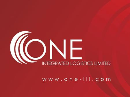 www.one-ill.com …..a little introduction ONE Integrated Logistics Limited is a complete solutions provider within the international express, freight forwarding.