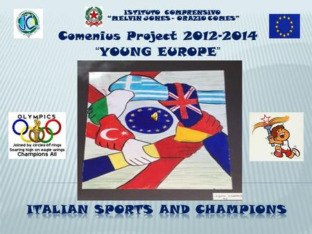 Comenius Project 2012-2014 YOUNG EUROPE ISTITUTO COMPRENSIVO MELVIN JONES – ORAZIO COMES.