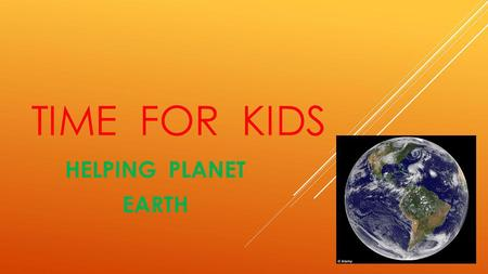 TIME FOR KIDS HELPING PLANET EARTH.