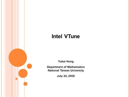 Intel VTune Yukai Hong Department of Mathematics National Taiwan University July 24, 2008.