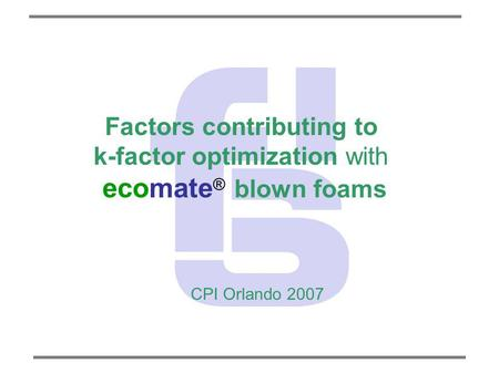 Factors contributing to k-factor optimization with ecomate ® blown foams CPI Orlando 2007.