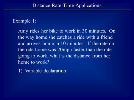 Distance-Rate-Time Applications Example 1: Amy rides her bike to work in 30 minutes. On the way home she catches a ride with a friend and arrives home.