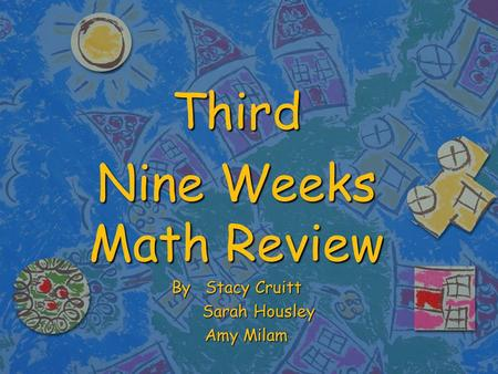 Third Nine Weeks Math Review By Stacy Cruitt Sarah Housley Sarah Housley Amy Milam Amy Milam.