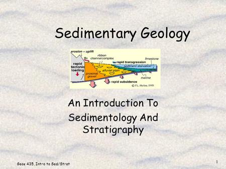 Geos 435, Intro to Sed/Strat 1 Sedimentary Geology An Introduction To Sedimentology And Stratigraphy.