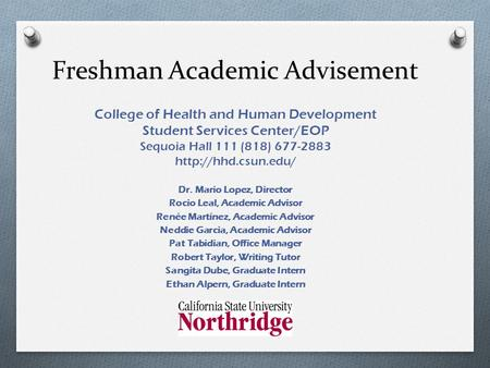 Freshman Academic Advisement College of Health and Human Development Student Services Center/EOP Sequoia Hall 111 (818) 677-2883  Dr.