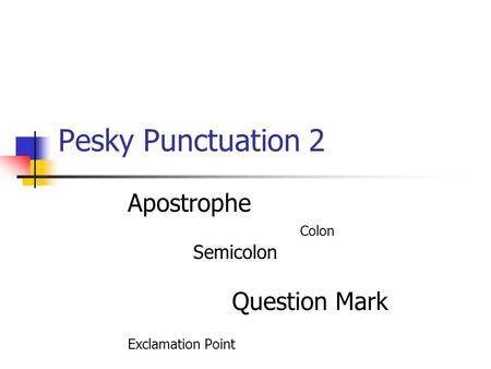 Pesky Punctuation 2 Apostrophe Colon Semicolon Question Mark Exclamation Point.