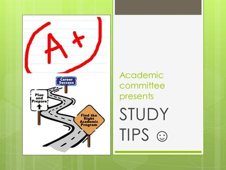 Academic committee presents STUDY TIPS. Here are 3 rules to remember: Thou shall always impress God by working hard Thou shall never forget rule no. 1.