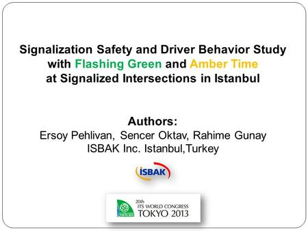 Signalization Safety and Driver Behavior Study with Flashing Green and Amber Time at Signalized Intersections in Istanbul Authors: Ersoy Pehlivan, Sencer.