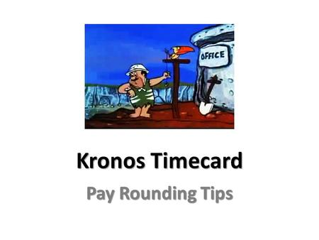 Kronos Timecard Pay Rounding Tips. Hourly Clock Rounding Hourly Mfg Clock Rounding – 6 minute rounding 6 minute rounding – 12 minute round to shift start.