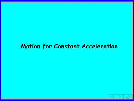 Motion for Constant Acceleration. Equations of Motion for Constant Acceleration In this lesson the students are shown how to use a velocity-time graph.