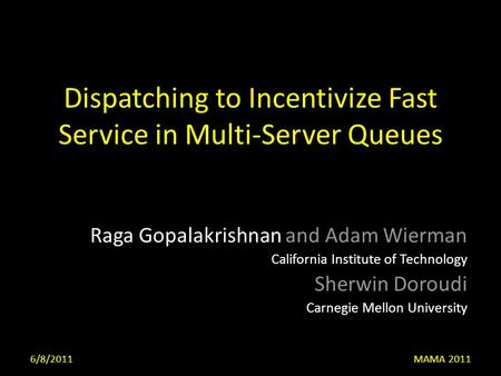 Dispatching to Incentivize Fast Service in Multi-Server Queues Raga Gopalakrishnan and Adam Wierman California Institute of Technology Sherwin Doroudi.