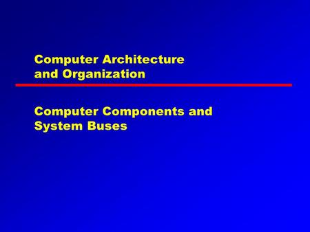 Computer Architecture and Organization Computer Components and System Buses.