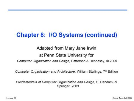 Lecture 21Comp. Arch. Fall 2006 Chapter 8: I/O Systems (continued) Adapted from Mary Jane Irwin at Penn State University for Computer Organization and.