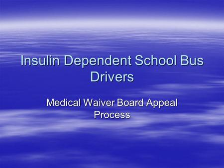 Insulin Dependent School Bus Drivers Medical Waiver Board Appeal Process.
