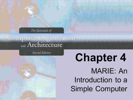 Chapter 4 MARIE: An Introduction to a Simple Computer.