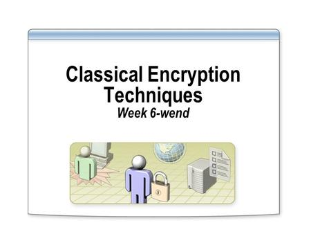 Classical Encryption Techniques Week 6-wend. One-Time Pad if a truly random key as long as the message is used, the cipher will be secure called a One-Time.