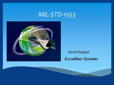 MIL-STD-1553 David Koppel Excalibur Systems.