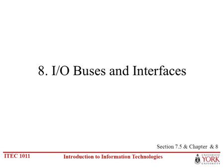 ITEC 1011 Introduction to Information Technologies 8. I/O Buses and Interfaces Section 7.5 & Chapter & 8.