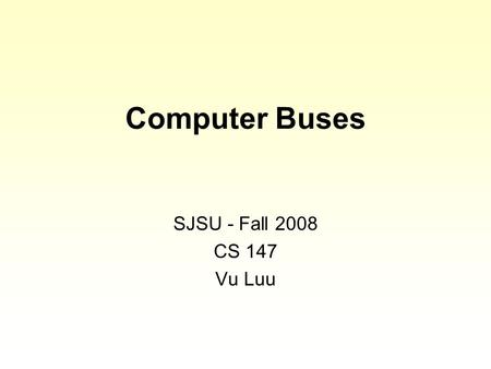 Computer Buses SJSU - Fall 2008 CS 147 Vu Luu. Contents 1. Concepts 2. Measurement 3. Operation.