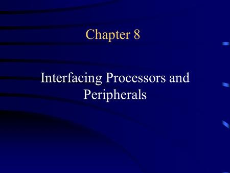 Chapter 8 Interfacing Processors and Peripherals.