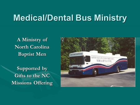A Ministry of North Carolina Baptist Men Supported by Gifts to the NC Missions Offering Medical/Dental Bus Ministry.